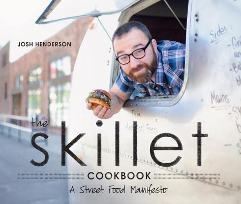 The Skillet Cookbook By Henderson, Josh/ Jurado, Sarah (PHT)